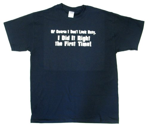 Of Course I Don't Look Busy, I Did It Right the First Time! T-shirt